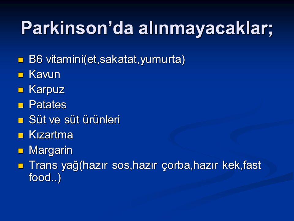 Parkinson'da alınmayacaklar; B6 vitamini(et,sakatat,yumurta) B6 vitamini(et,sakatat,yumurta) Kavun Kavun Karpuz Karpuz Patates Patates Süt ve süt ürün