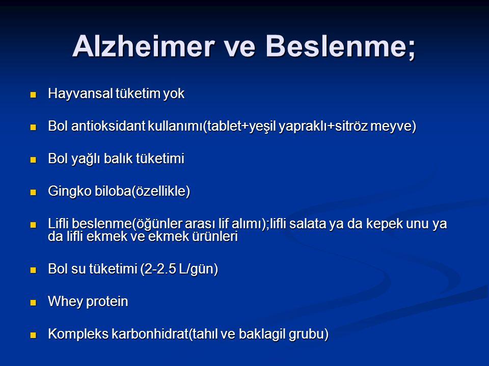 Alzheimer ve Beslenme; Hayvansal tüketim yok Bol antioksidant kullanımı(tablet+yeşil yapraklı+sitröz meyve) Bol yağlı balık tüketimi Gingko biloba(öze