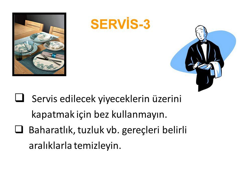  Servis edilecek yiyeceklerin üzerini kapatmak için bez kullanmayın.  Baharatlık, tuzluk vb. gereçleri belirli aralıklarla temizleyin. SERVİS-3