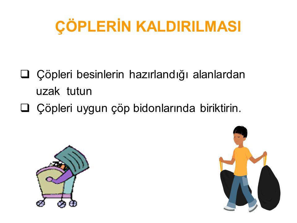 ÇÖPLERİN KALDIRILMASI  Çöpleri besinlerin hazırlandığı alanlardan uzak tutun  Çöpleri uygun çöp bidonlarında biriktirin.