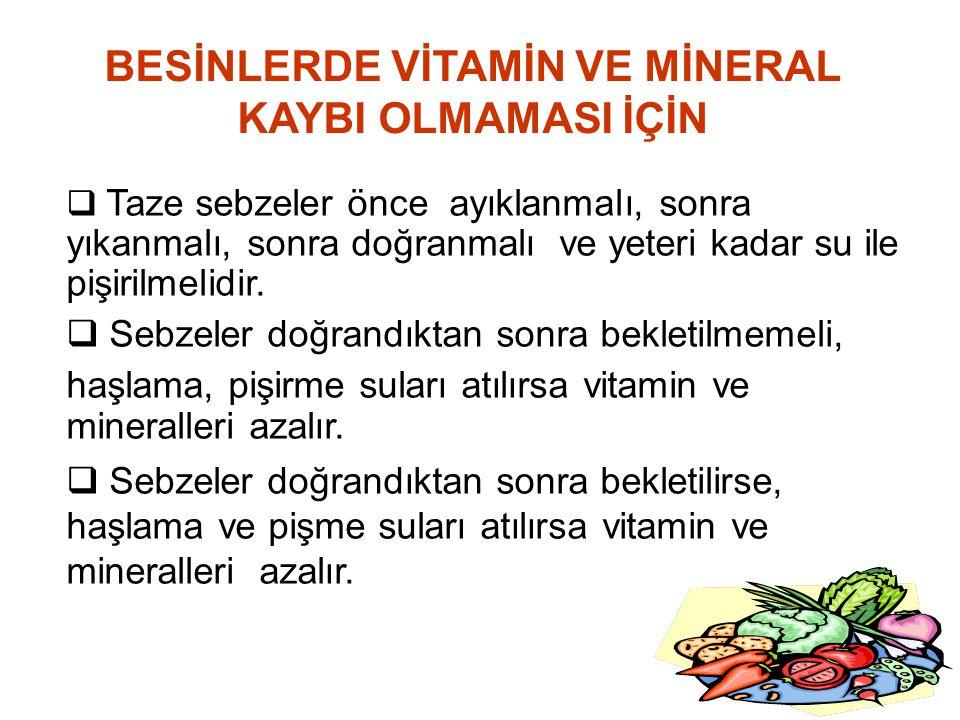  Taze sebzeler önce ayıklanmalı, sonra yıkanmalı, sonra doğranmalı ve yeteri kadar su ile pişirilmelidir.