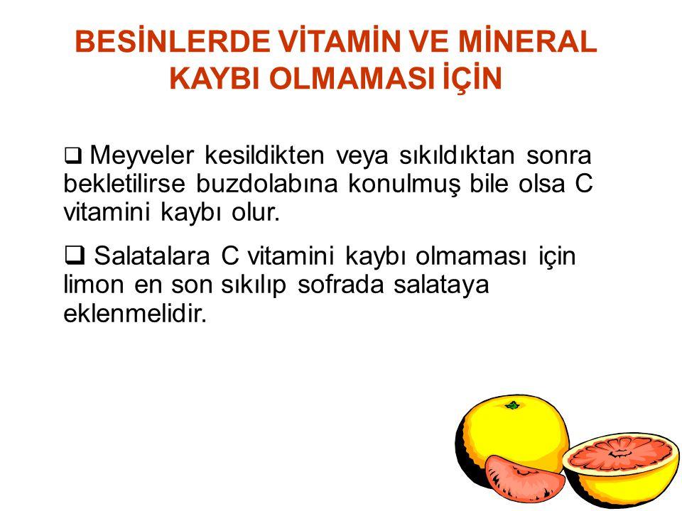  Meyveler kesildikten veya sıkıldıktan sonra bekletilirse buzdolabına konulmuş bile olsa C vitamini kaybı olur.  Salatalara C vitamini kaybı olmamas