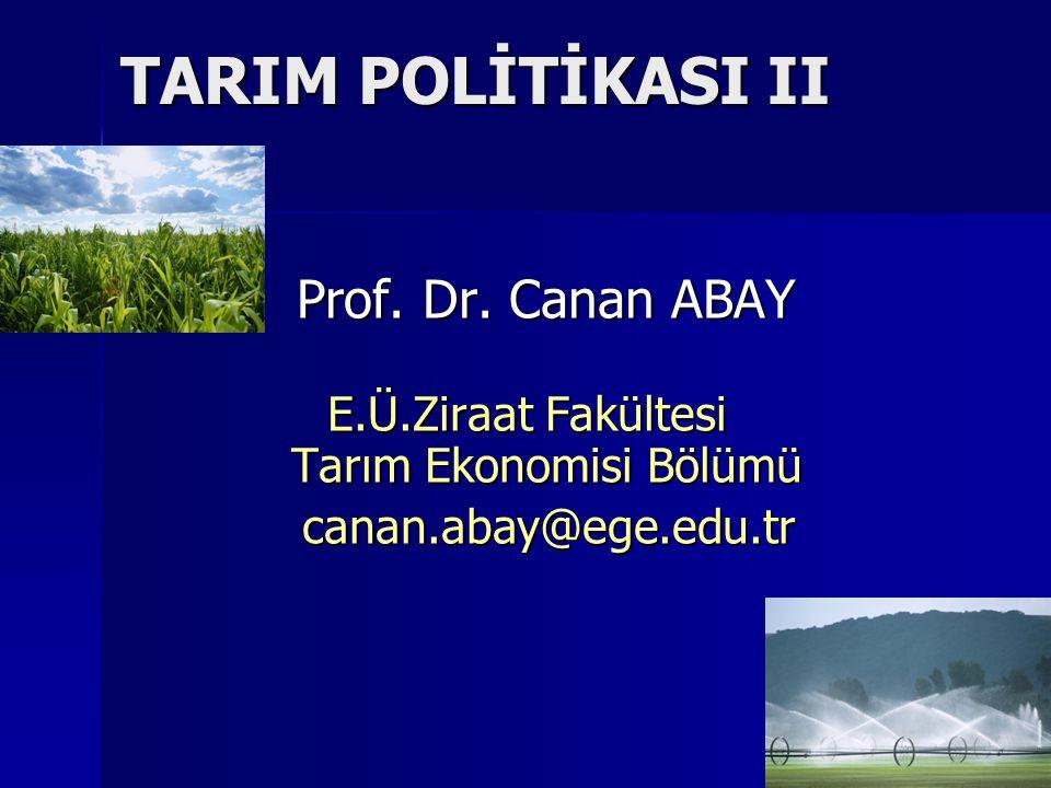 TARIM POLİTİKASI II TARIM POLİTİKASI II Prof. Dr. Canan ABAY E.Ü.Ziraat Fakültesi Tarım Ekonomisi Bölümü canan.abay@ege.edu.tr canan.abay@ege.edu.tr