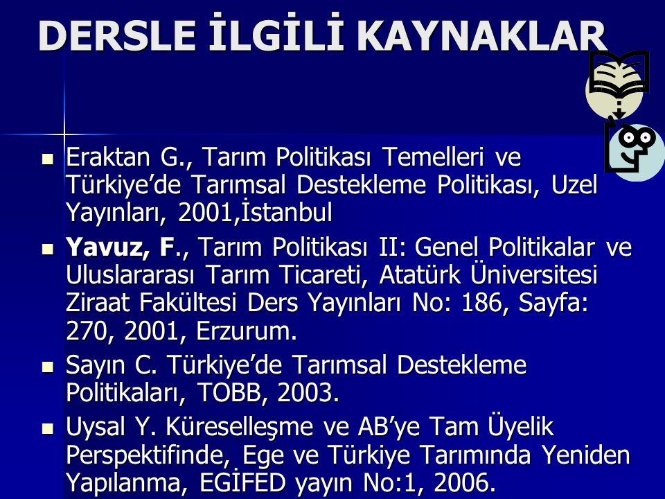 DERSLE İLGİLİ KAYNAKLAR DERSLE İLGİLİ KAYNAKLAR Eraktan G., Tarım Politikası Temelleri ve Türkiye'de Tarımsal Destekleme Politikası, Uzel Yayınları, 2