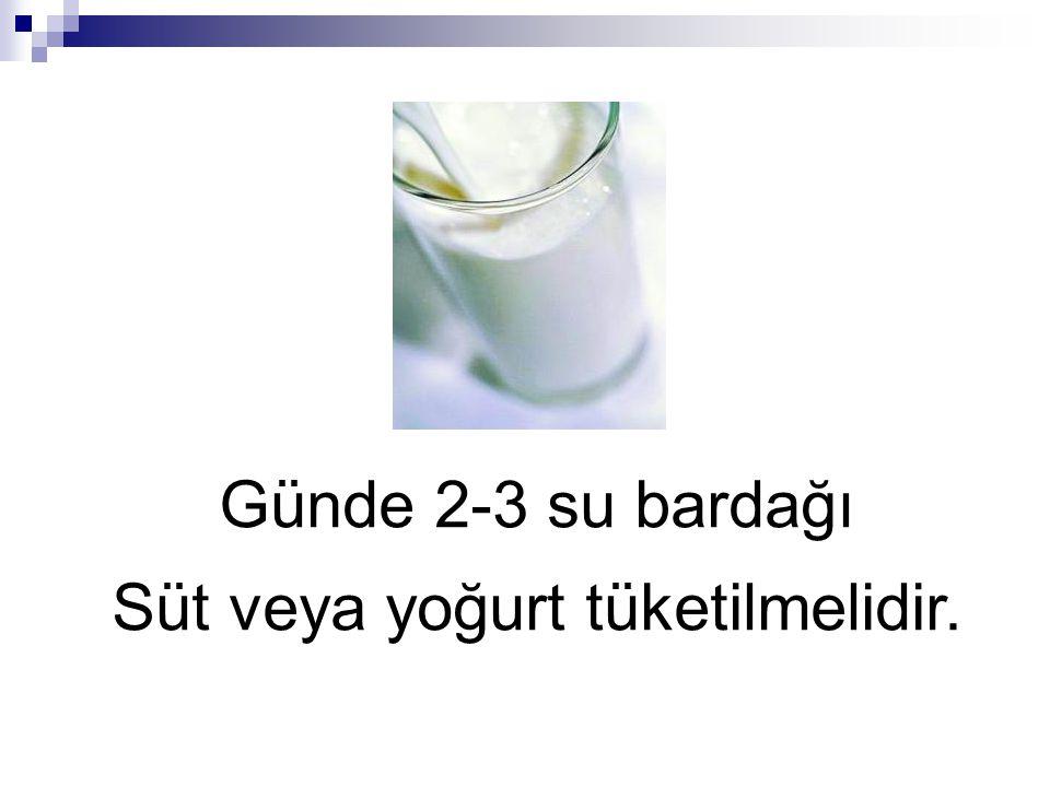 Günde 2-3 su bardağı Süt veya yoğurt tüketilmelidir. 7