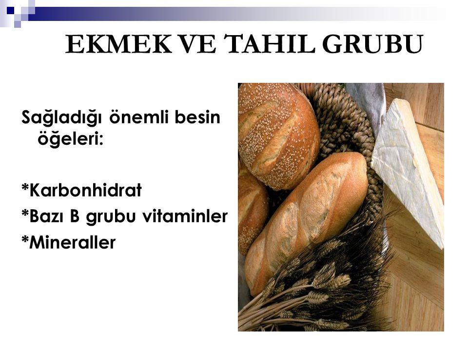 EKMEK VE TAHIL GRUBU Sağladığı önemli besin öğeleri: *Karbonhidrat *Bazı B grubu vitaminler *Mineraller