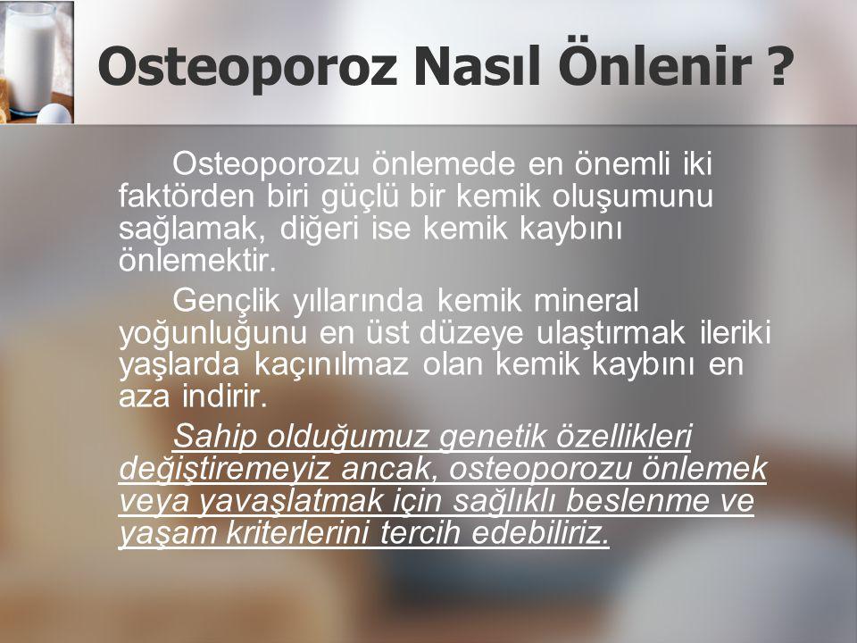Osteoporozu önlemek için neler tüketmeliyiz.