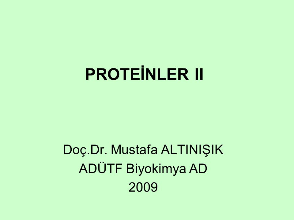 PROTEİNLER II Doç.Dr. Mustafa ALTINIŞIK ADÜTF Biyokimya AD 2009