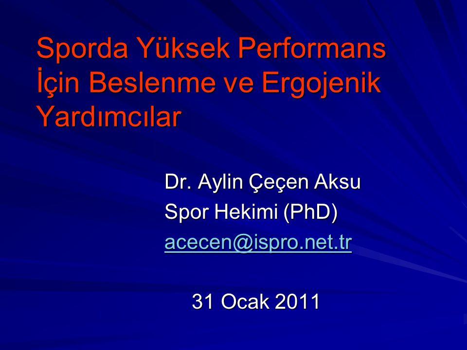 Sporda Yüksek Performans İçin Beslenme ve Ergojenik Yardımcılar Sporda Yüksek Performans İçin Beslenme ve Ergojenik Yardımcılar Dr. Aylin Çeçen Aksu S