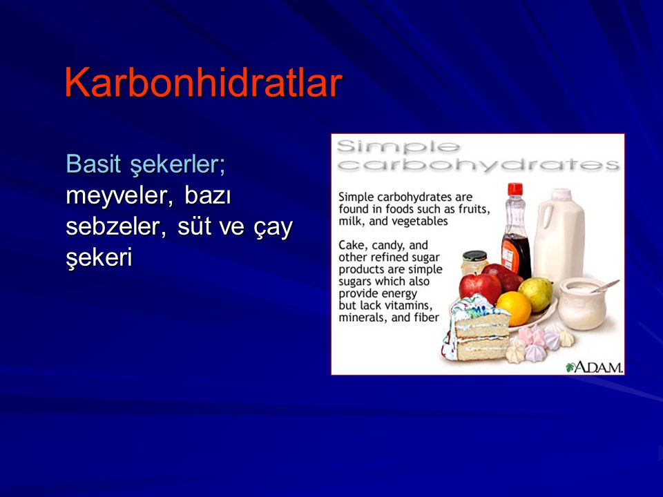 Karbonhidratlar Karbonhidratlar Basit şekerler; meyveler, bazı sebzeler, süt ve çay şekeri