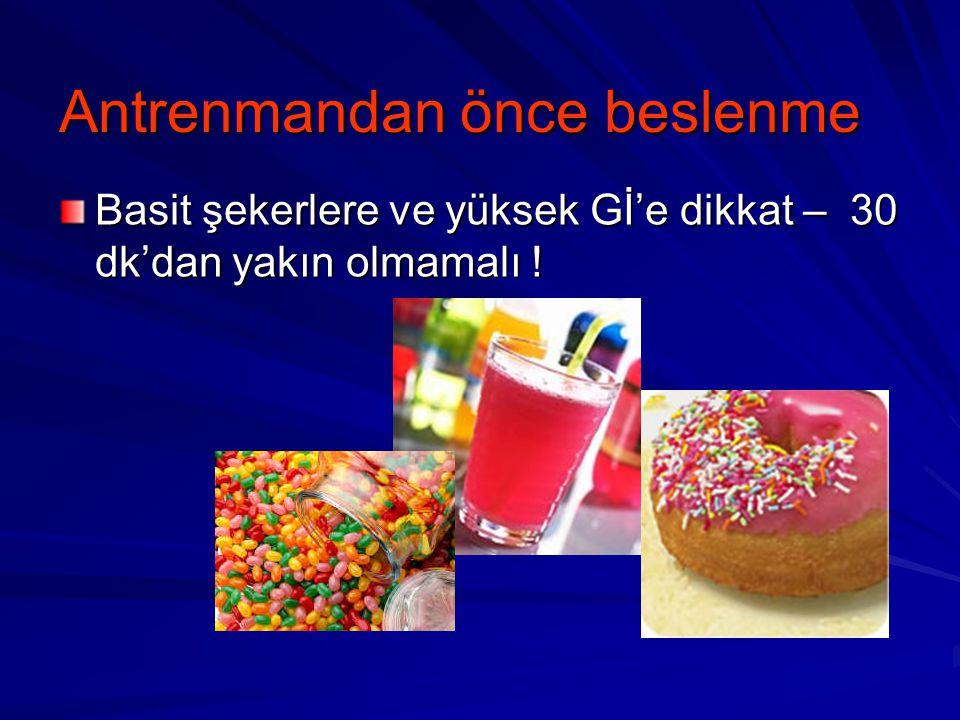 Antrenmandan önce beslenme Basit şekerlere ve yüksek Gİ'e dikkat – 30 dk'dan yakın olmamalı !