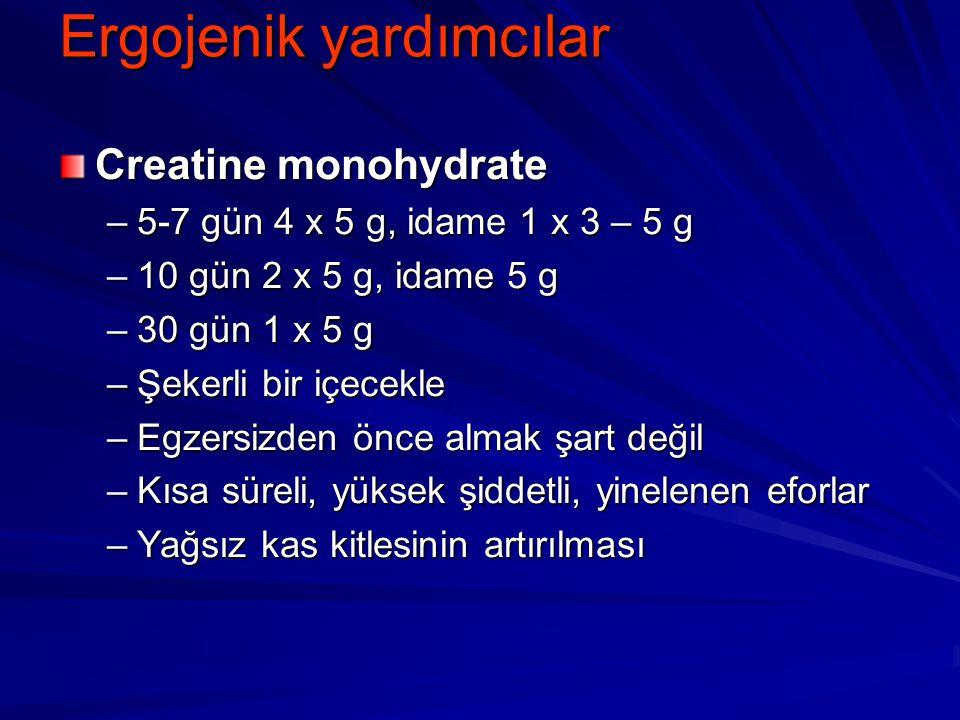 Ergojenik yardımcılar Creatine monohydrate –5-7 gün 4 x 5 g, idame 1 x 3 – 5 g –10 gün 2 x 5 g, idame 5 g –30 gün 1 x 5 g –Şekerli bir içecekle –Egzer