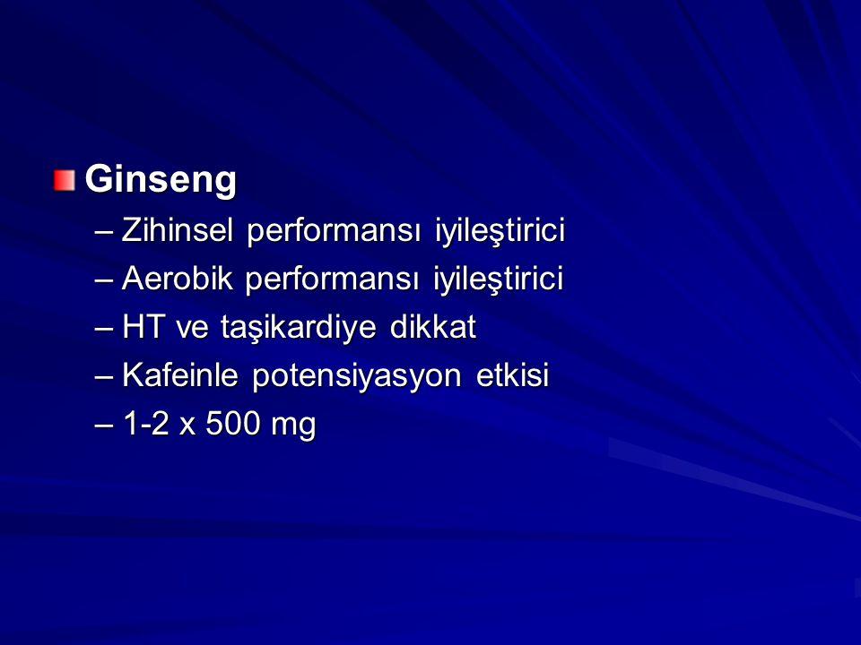 Ginseng –Zihinsel performansı iyileştirici –Aerobik performansı iyileştirici –HT ve taşikardiye dikkat –Kafeinle potensiyasyon etkisi –1-2 x 500 mg