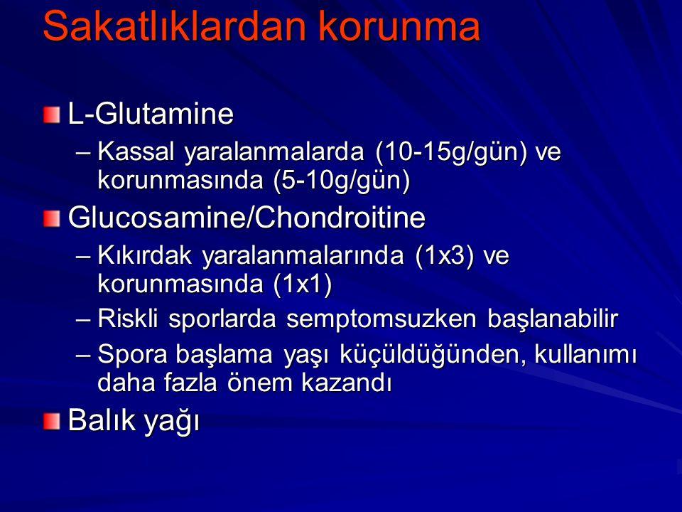 Sakatlıklardan korunma L-Glutamine –Kassal yaralanmalarda (10-15g/gün) ve korunmasında (5-10g/gün) Glucosamine/Chondroitine –Kıkırdak yaralanmalarında