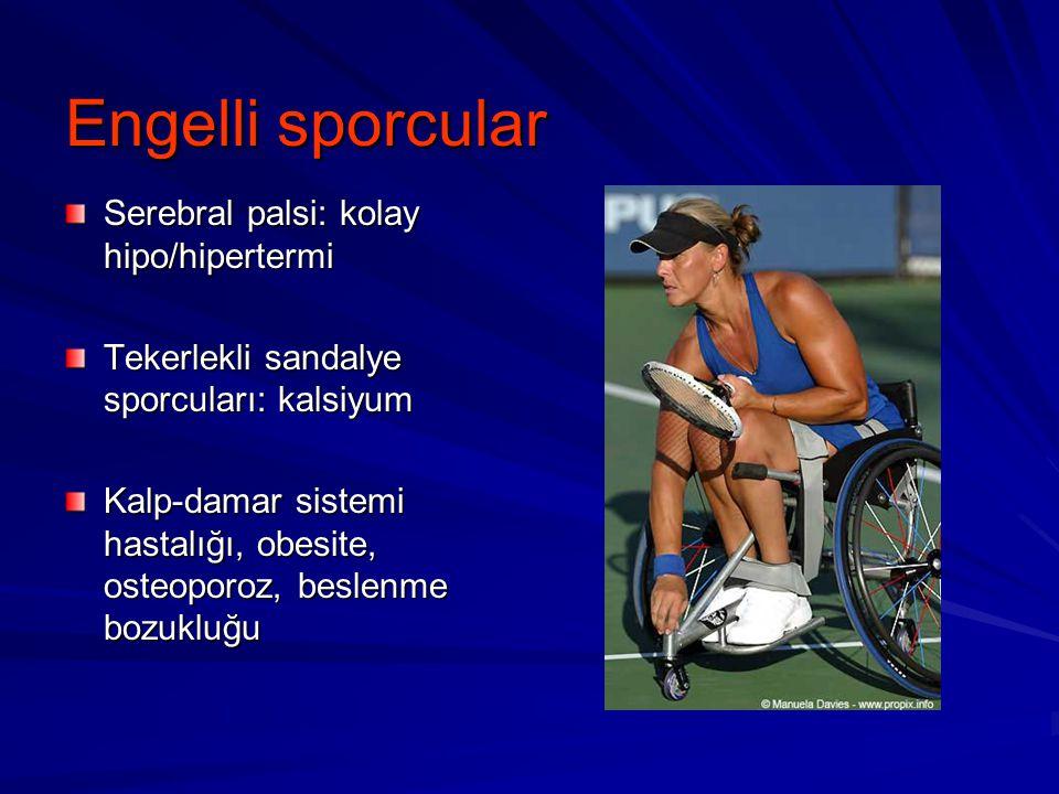 Engelli sporcular Serebral palsi: kolay hipo/hipertermi Tekerlekli sandalye sporcuları: kalsiyum Kalp-damar sistemi hastalığı, obesite, osteoporoz, be