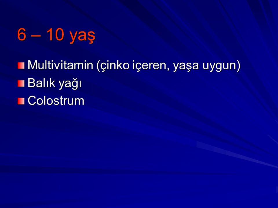 6 – 10 yaş Multivitamin (çinko içeren, yaşa uygun) Balık yağı Colostrum
