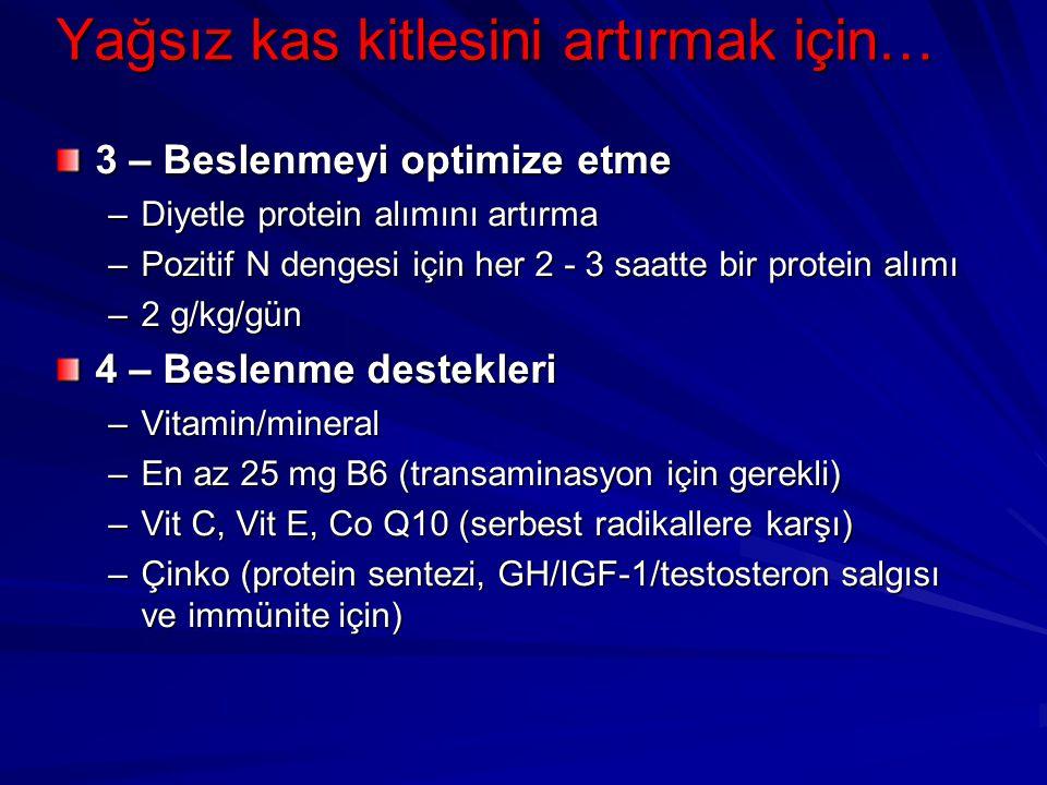 Yağsız kas kitlesini artırmak için… 3 – Beslenmeyi optimize etme –Diyetle protein alımını artırma –Pozitif N dengesi için her 2 - 3 saatte bir protein