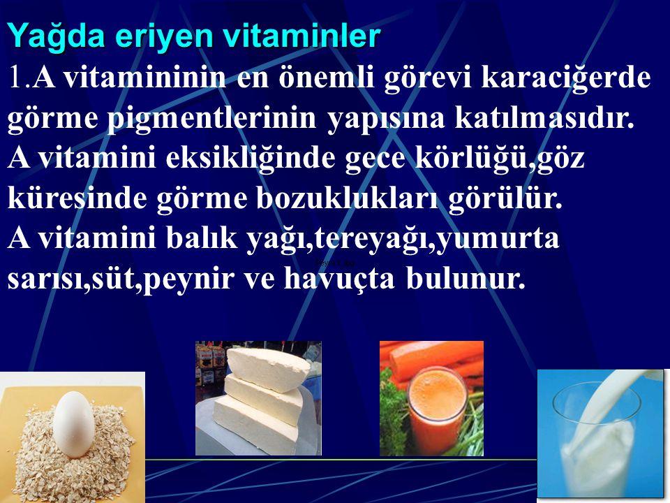 Yağda eriyen vitaminler 1.A vitamininin en önemli görevi karaciğerde görme pigmentlerinin yapısına katılmasıdır. A vitamini eksikliğinde gece körlüğü,