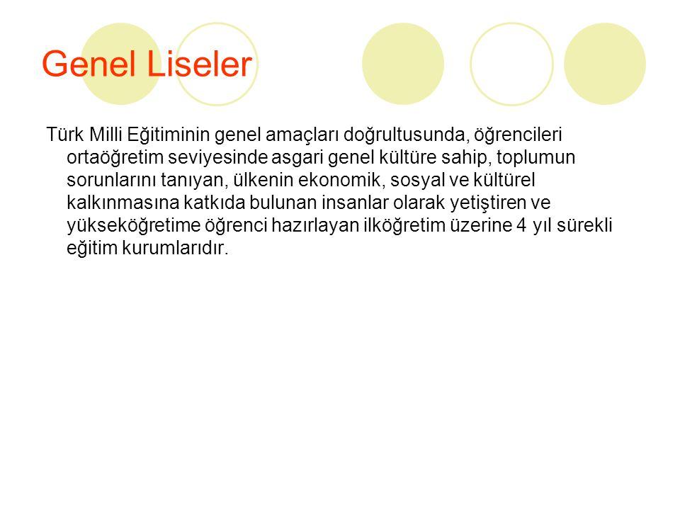 Genel Liseler Türk Milli Eğitiminin genel amaçları doğrultusunda, öğrencileri ortaöğretim seviyesinde asgari genel kültüre sahip, toplumun sorunlarını