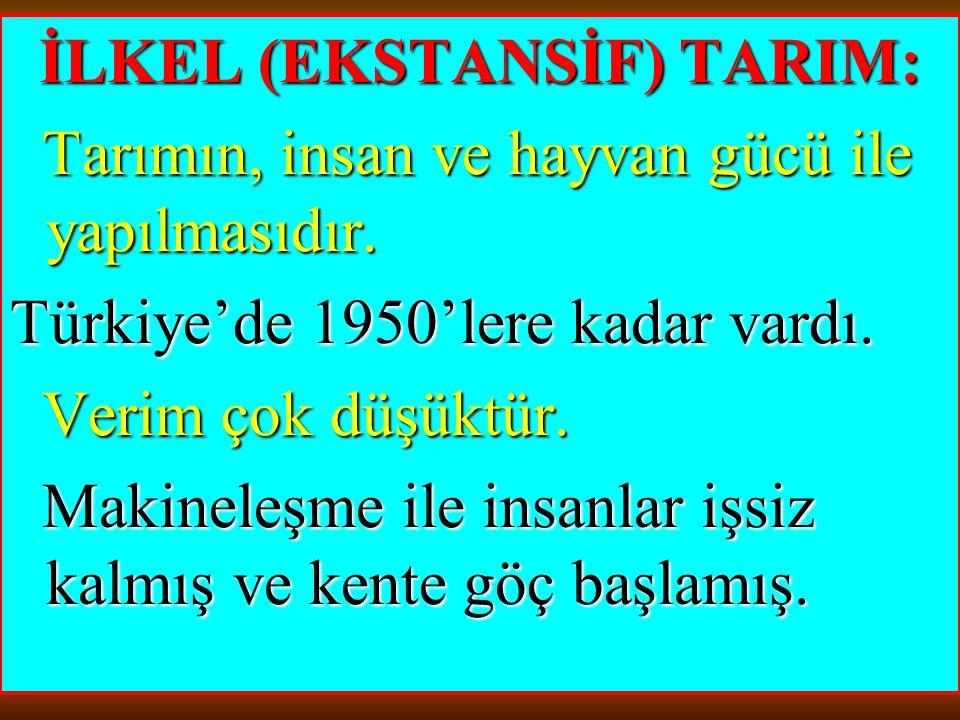 İLKEL (EKSTANSİF) TARIM: Tarımın, insan ve hayvan gücü ile yapılmasıdır. Tarımın, insan ve hayvan gücü ile yapılmasıdır. Türkiye'de 1950'lere kadar va