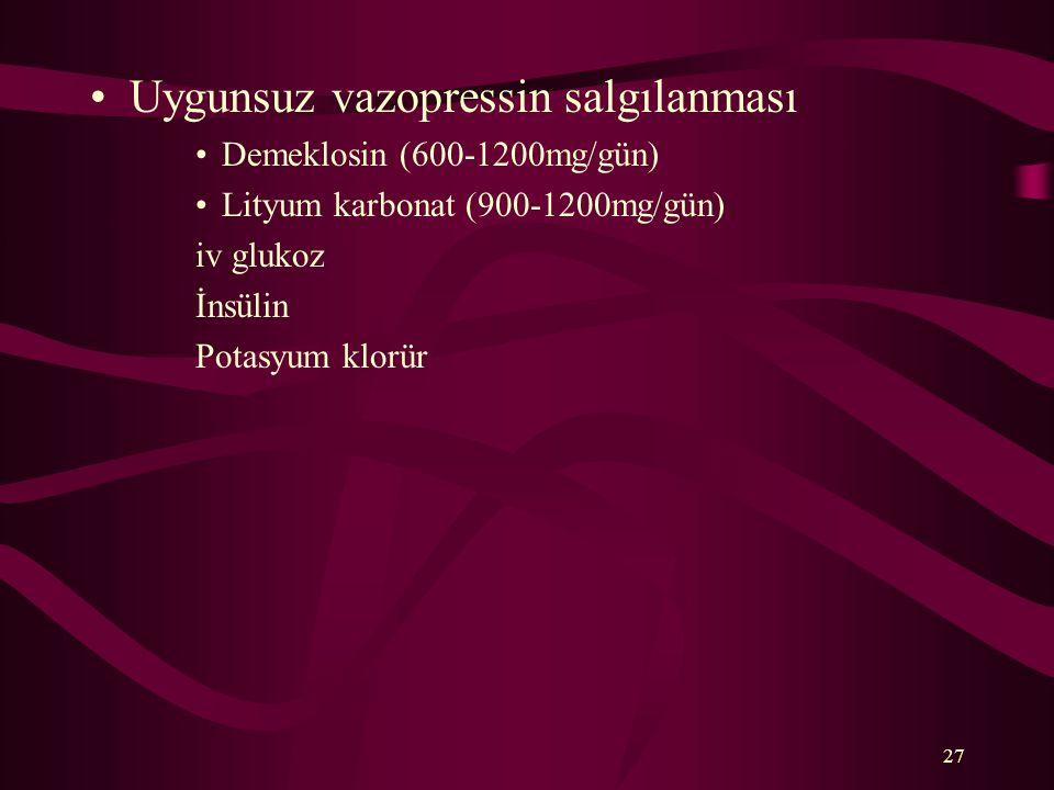 27 Uygunsuz vazopressin salgılanması Demeklosin (600-1200mg/gün) Lityum karbonat (900-1200mg/gün) iv glukoz İnsülin Potasyum klorür