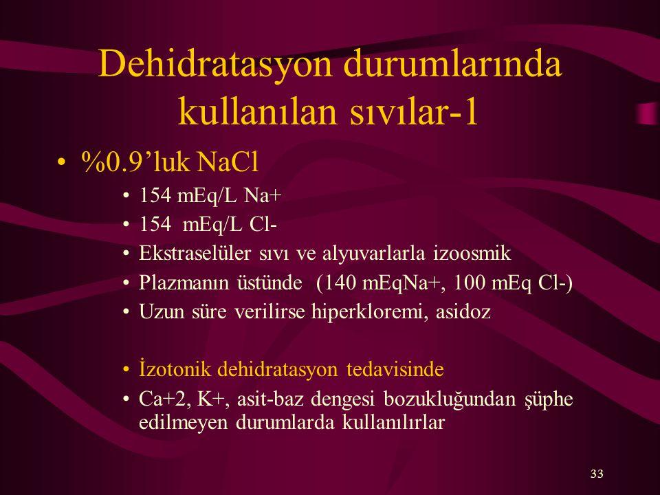 33 Dehidratasyon durumlarında kullanılan sıvılar-1 %0.9'luk NaCl 154 mEq/L Na+ 154 mEq/L Cl- Ekstraselüler sıvı ve alyuvarlarla izoosmik Plazmanın üst