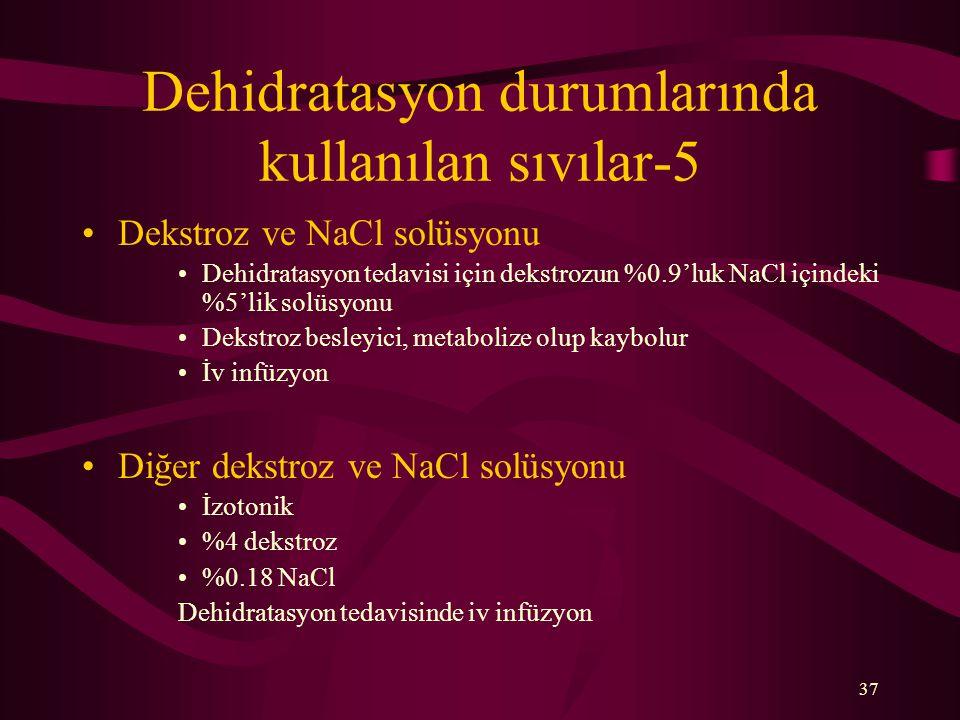 37 Dehidratasyon durumlarında kullanılan sıvılar-5 Dekstroz ve NaCl solüsyonu Dehidratasyon tedavisi için dekstrozun %0.9'luk NaCl içindeki %5'lik sol