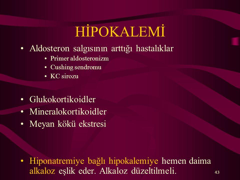 43 HİPOKALEMİ Aldosteron salgısının arttığı hastalıklar Primer aldosteronizm Cushing sendromu KC sirozu Glukokortikoidler Mineralokortikoidler Meyan k