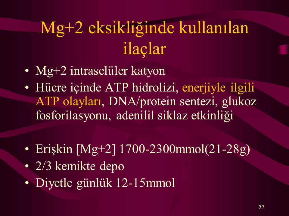 57 Mg+2 eksikliğinde kullanılan ilaçlar Mg+2 intraselüler katyon Hücre içinde ATP hidrolizi, enerjiyle ilgili ATP olayları, DNA/protein sentezi, gluko