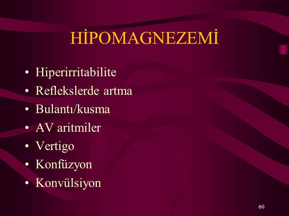 60 HİPOMAGNEZEMİ Hiperirritabilite Reflekslerde artma Bulantı/kusma AV aritmiler Vertigo Konfüzyon Konvülsiyon