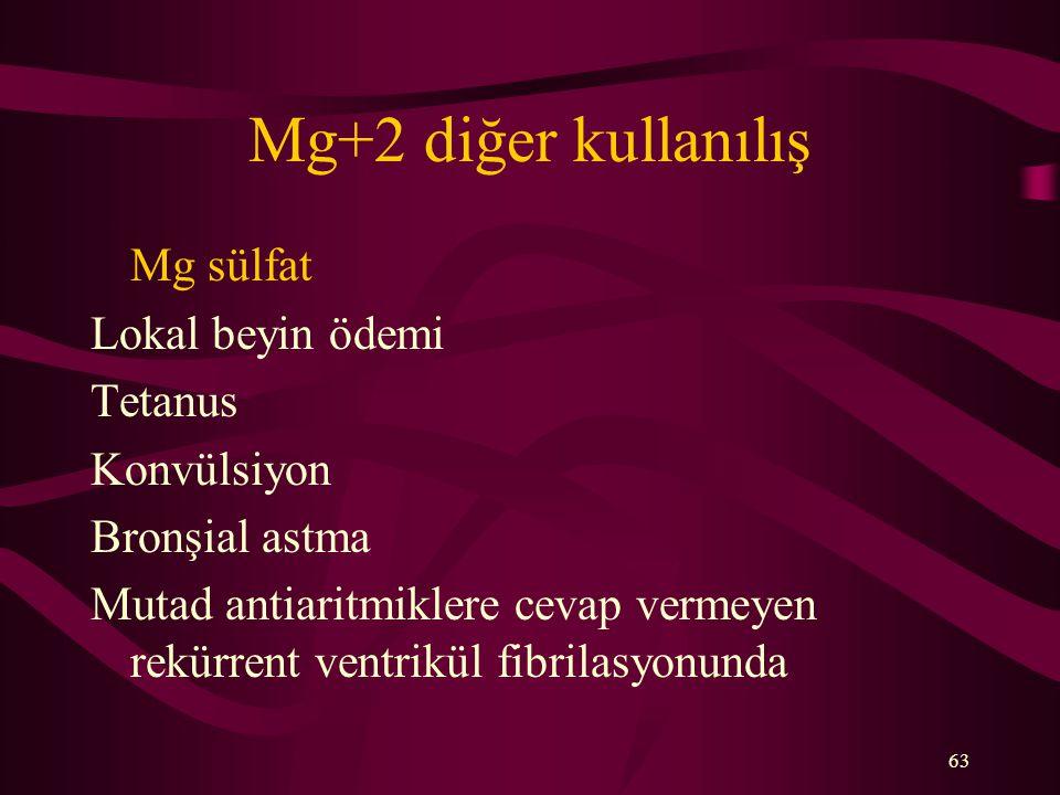 63 Mg+2 diğer kullanılış Mg sülfat Lokal beyin ödemi Tetanus Konvülsiyon Bronşial astma Mutad antiaritmiklere cevap vermeyen rekürrent ventrikül fibrilasyonunda
