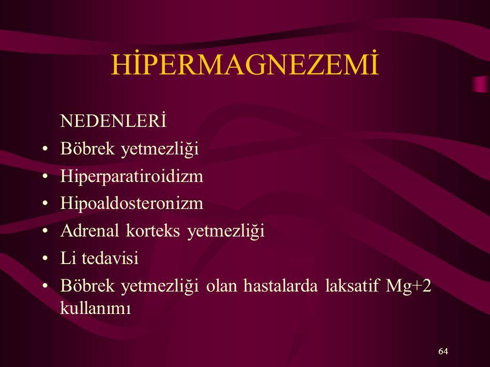 64 HİPERMAGNEZEMİ NEDENLERİ Böbrek yetmezliği Hiperparatiroidizm Hipoaldosteronizm Adrenal korteks yetmezliği Li tedavisi Böbrek yetmezliği olan hasta