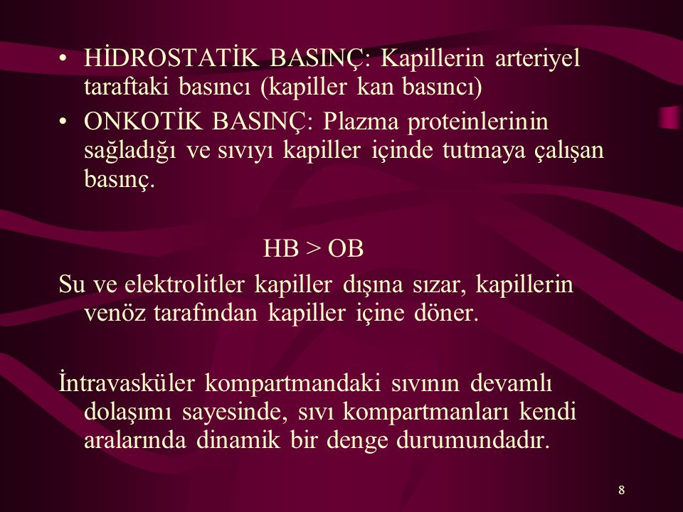 8 HİDROSTATİK BASINÇ: Kapillerin arteriyel taraftaki basıncı (kapiller kan basıncı) ONKOTİK BASINÇ: Plazma proteinlerinin sağladığı ve sıvıyı kapiller