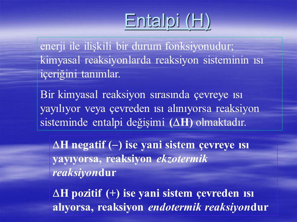 Entalpi (H) enerji ile ilişkili bir durum fonksiyonudur; kimyasal reaksiyonlarda reaksiyon sisteminin ısı içeriğini tanımlar. Bir kimyasal reaksiyon s