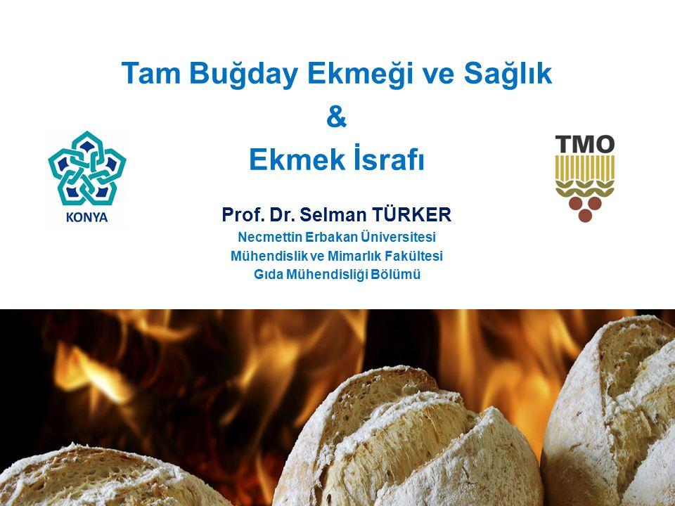 KONYA ÜNİVERSİTESİ 1 Tam Buğday Ekmeği ve Sağlık & Ekmek İsrafı Prof. Dr. Selman TÜRKER Necmettin Erbakan Üniversitesi Mühendislik ve Mimarlık Fakülte