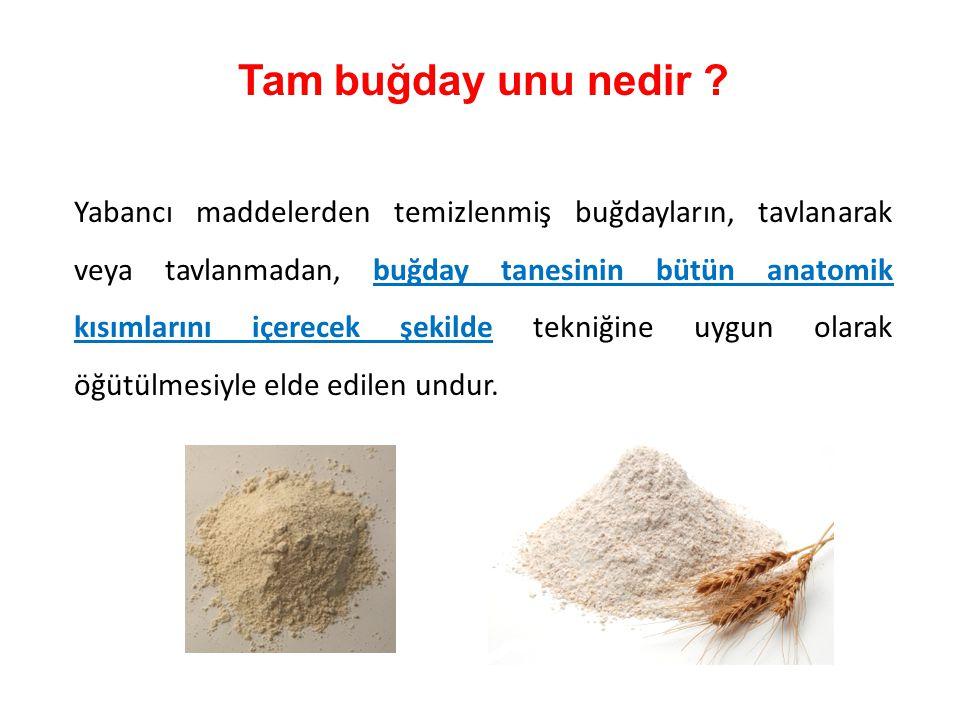 Tam buğday unu nedir ? Yabancı maddelerden temizlenmiş buğdayların, tavlanarak veya tavlanmadan, buğday tanesinin bütün anatomik kısımlarını içerecek