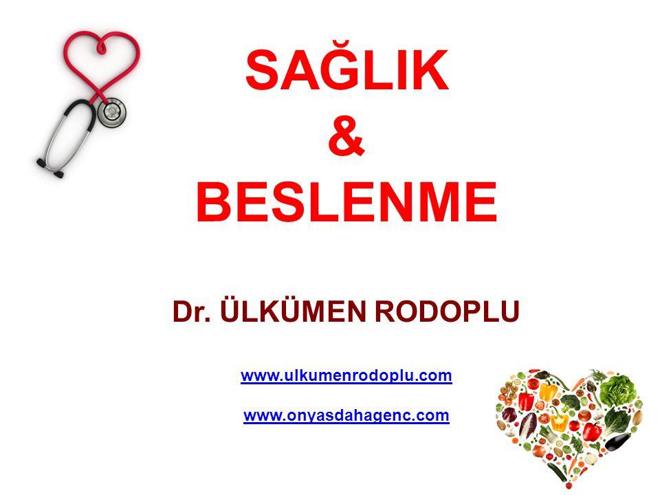 SAĞLIK & BESLENME Dr. ÜLKÜMEN RODOPLU www.ulkumenrodoplu.com www.onyasdahagenc.com