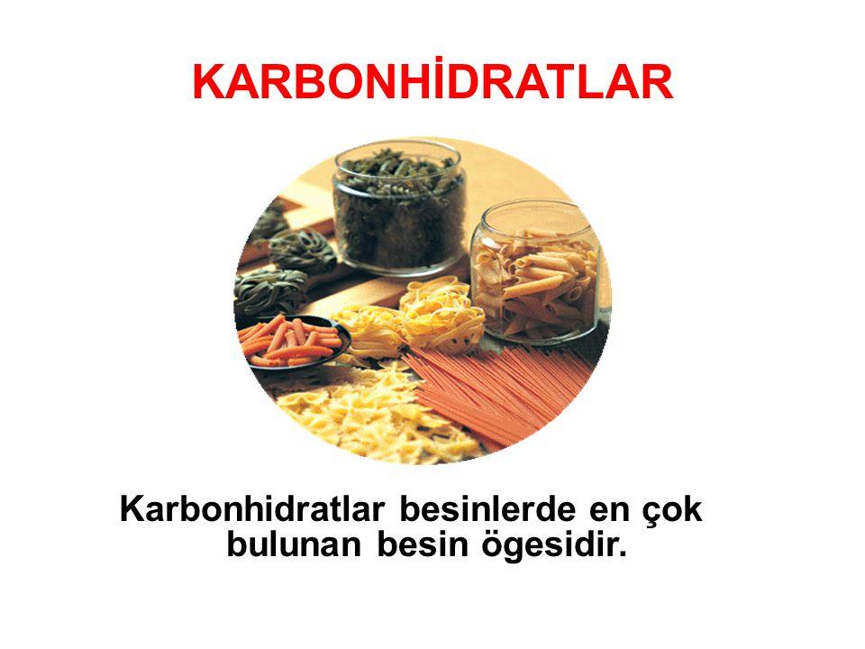 KARBONHİDRATLAR Karbonhidratlar besinlerde en çok bulunan besin ögesidir.