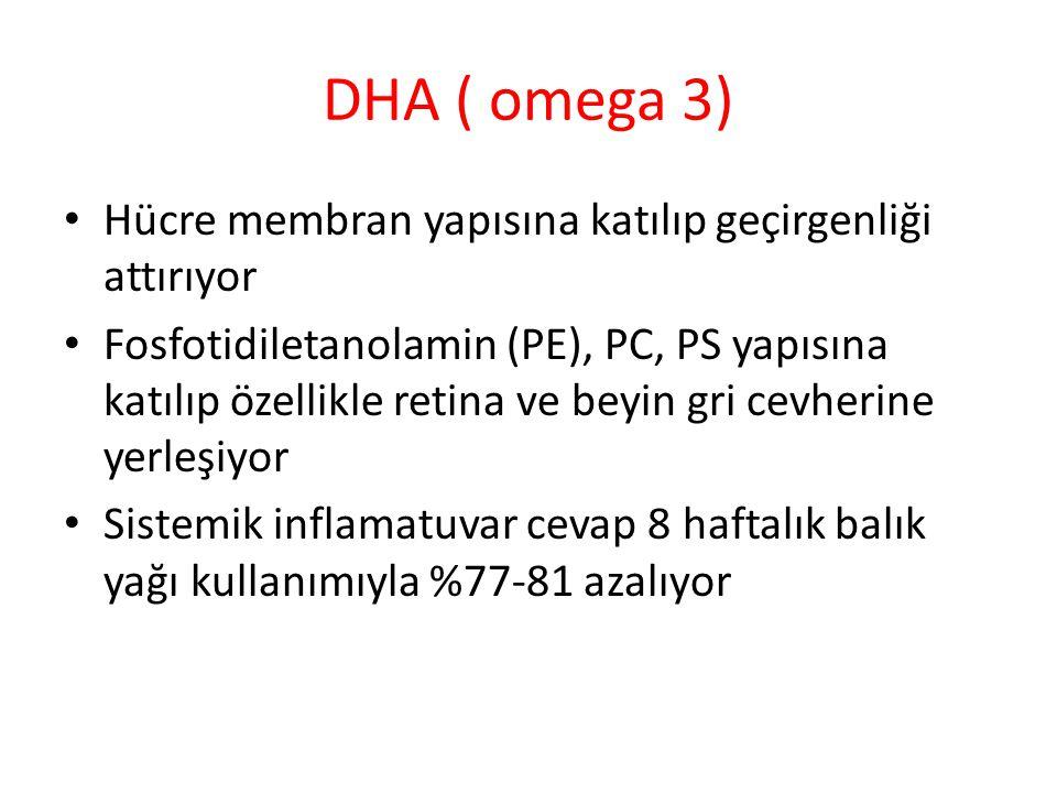 DHA ( omega 3) Hücre membran yapısına katılıp geçirgenliği attırıyor Fosfotidiletanolamin (PE), PC, PS yapısına katılıp özellikle retina ve beyin gri cevherine yerleşiyor Sistemik inflamatuvar cevap 8 haftalık balık yağı kullanımıyla %77-81 azalıyor