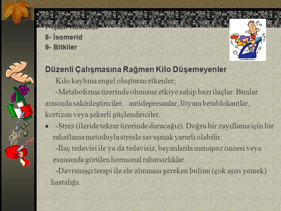 7-İştah Kesiciler 8- İsomerid 9- Bitkiler Düzenli Çalışmasına Rağmen Kilo Düşemeyenler Kilo kaybına engel oluşturan etkenler; -Metabolizma üzerinde ol