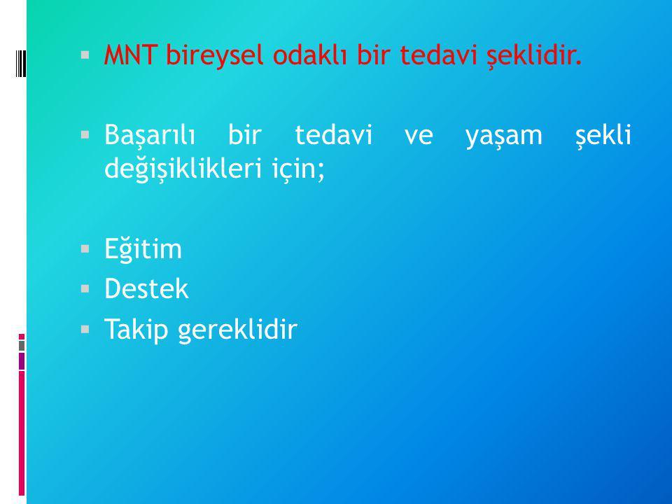  MNT bireysel odaklı bir tedavi şeklidir.  Başarılı bir tedavi ve yaşam şekli değişiklikleri için;  Eğitim  Destek  Takip gereklidir