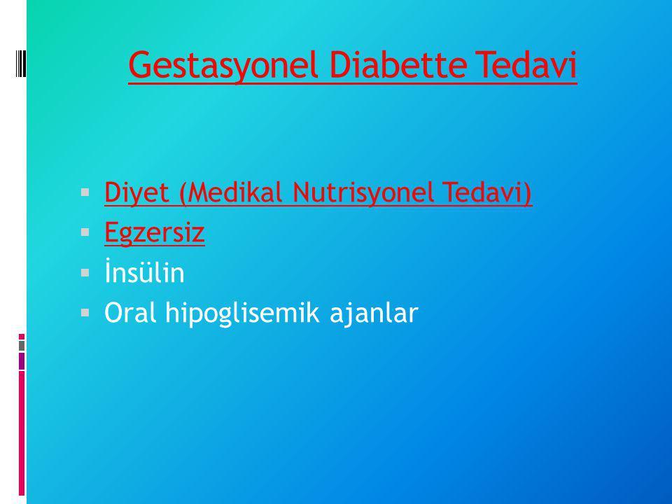Gestasyonel Diabette Tedavi  Diyet (Medikal Nutrisyonel Tedavi)  Egzersiz  İnsülin  Oral hipoglisemik ajanlar