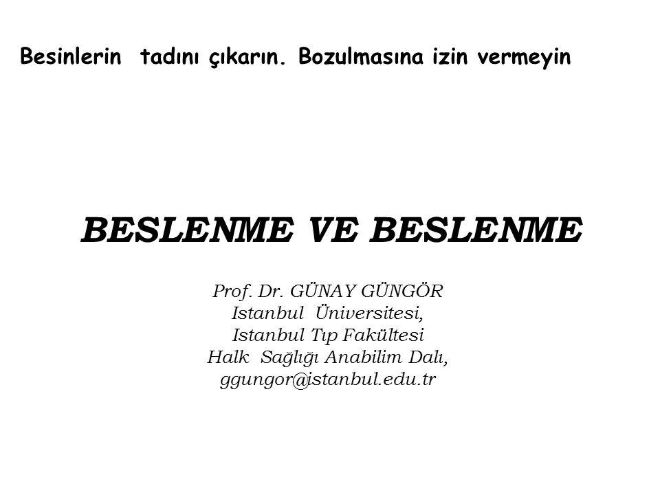 BESLENME VE BESLENME Prof. Dr. GÜNAY GÜNGÖR Istanbul Üniversitesi, Istanbul Tıp Fakültesi Halk Sağlığı Anabilim Dalı, ggungor@istanbul.edu.tr Besinler