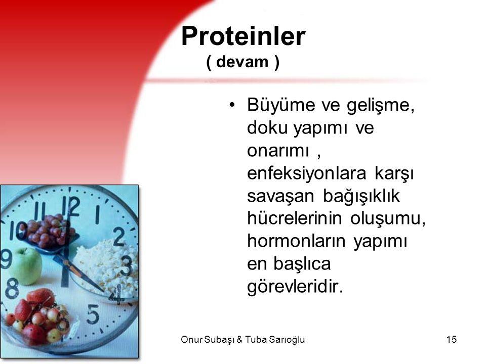 Onur Subaşı & Tuba Sarıoğlu15 Proteinler ( devam ) Büyüme ve gelişme, doku yapımı ve onarımı, enfeksiyonlara karşı savaşan bağışıklık hücrelerinin olu