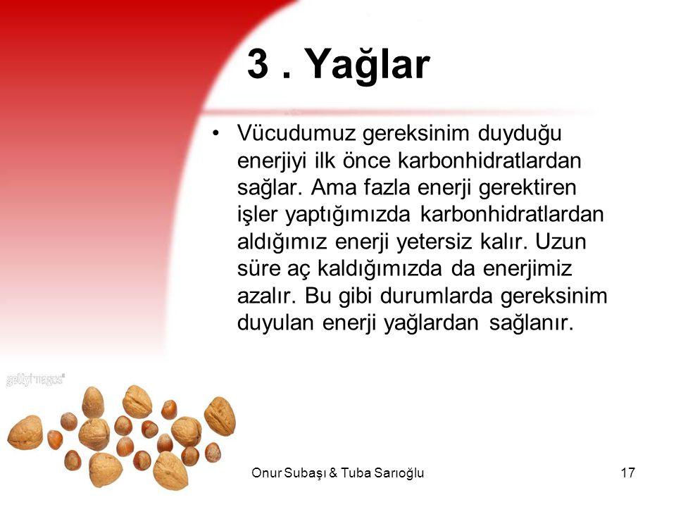 Onur Subaşı & Tuba Sarıoğlu17 3. Yağlar Vücudumuz gereksinim duyduğu enerjiyi ilk önce karbonhidratlardan sağlar. Ama fazla enerji gerektiren işler ya