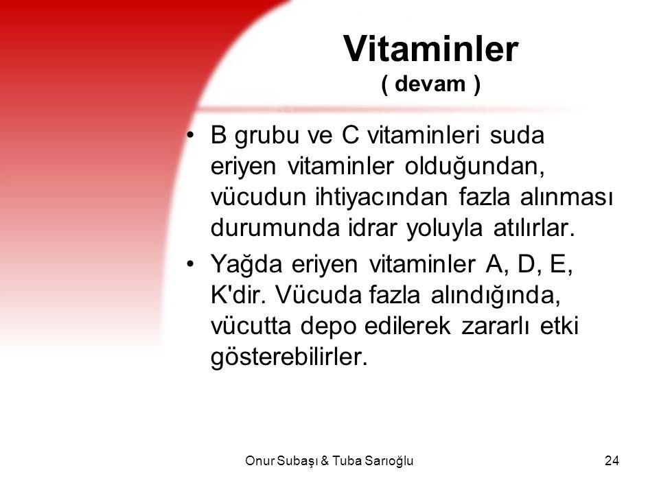 Onur Subaşı & Tuba Sarıoğlu24 Vitaminler ( devam ) B grubu ve C vitaminleri suda eriyen vitaminler olduğundan, vücudun ihtiyacından fazla alınması dur