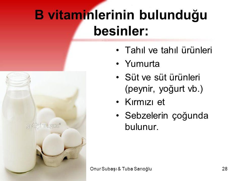 Onur Subaşı & Tuba Sarıoğlu28 B vitaminlerinin bulunduğu besinler: Tahıl ve tahıl ürünleri Yumurta Süt ve süt ürünleri (peynir, yoğurt vb.) Kırmızı et