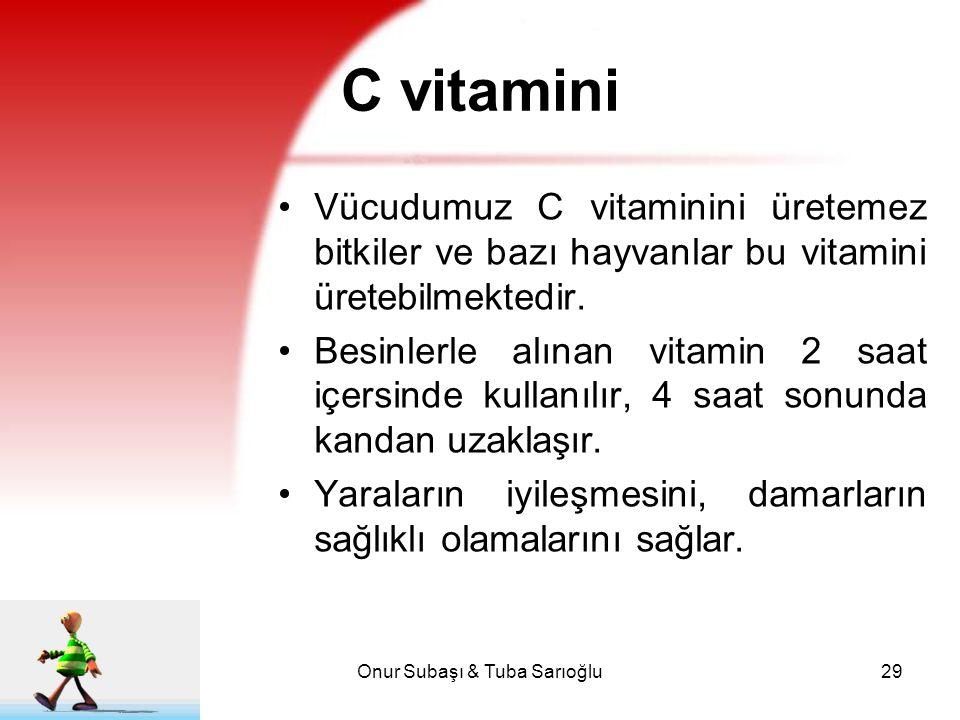 Onur Subaşı & Tuba Sarıoğlu29 C vitamini Vücudumuz C vitaminini üretemez bitkiler ve bazı hayvanlar bu vitamini üretebilmektedir. Besinlerle alınan vi