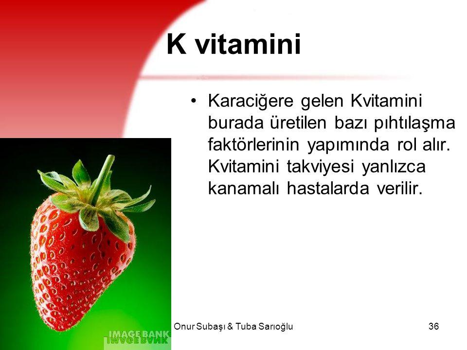 Onur Subaşı & Tuba Sarıoğlu36 K vitamini Karaciğere gelen Kvitamini burada üretilen bazı pıhtılaşma faktörlerinin yapımında rol alır. Kvitamini takviy