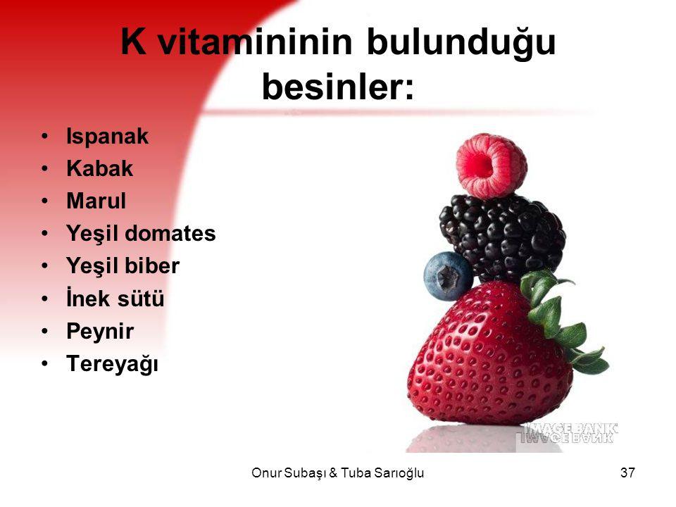 Onur Subaşı & Tuba Sarıoğlu37 K vitamininin bulunduğu besinler: Ispanak Kabak Marul Yeşil domates Yeşil biber İnek sütü Peynir Tereyağı Yumurta Kırmız